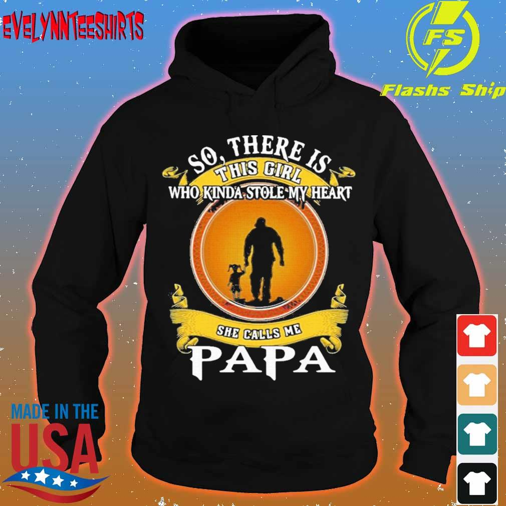 Official So There Is This Girl Who Kinda Stole My Heart She Calls Me Papa Shirt hoodie