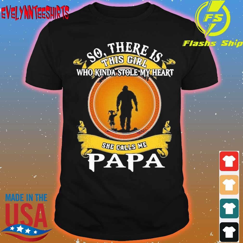Official So There Is This Girl Who Kinda Stole My Heart She Calls Me Papa Shirt