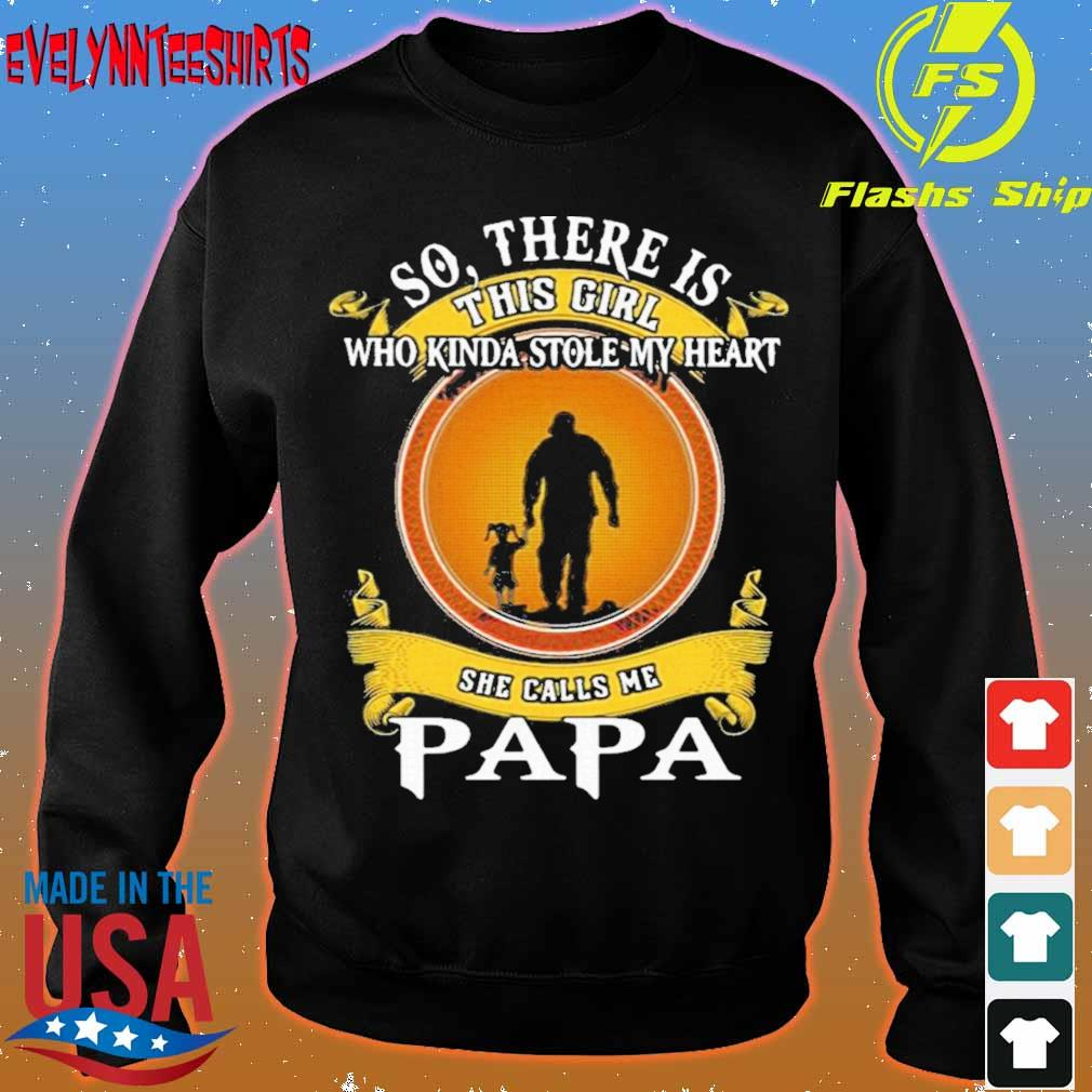 Official So There Is This Girl Who Kinda Stole My Heart She Calls Me Papa Shirt sweater
