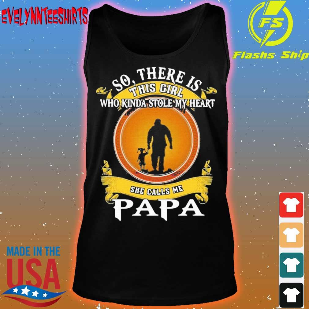 Official So There Is This Girl Who Kinda Stole My Heart She Calls Me Papa Shirt tank top