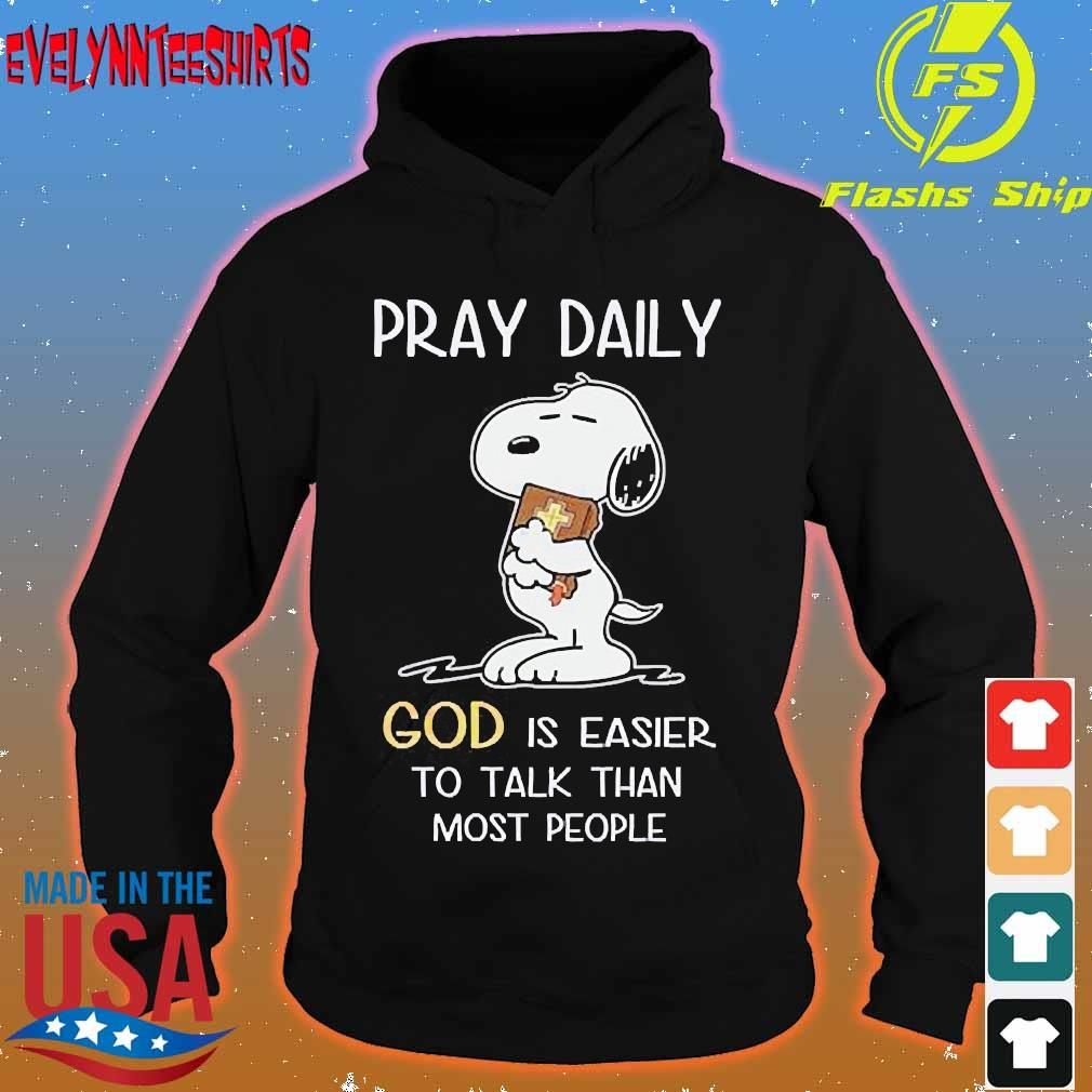Snoopy Pray daily god is easier to talk than most people s hoodie